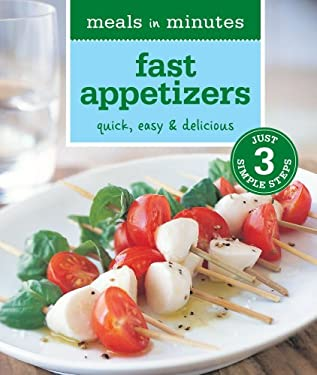 Meals in Minutes: Fast Appetizers: Quick, Easy & Delicious 9781616282165