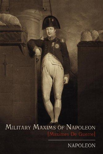 Military Maxims of Napoleon [Maximes de Guerre] 9781614271130
