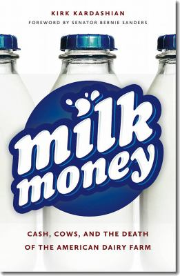 Milk Money: Cash, Cows, and the Death of the American Dairy Farm 9781611680270
