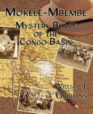 Mokele-Mbembe: Mystery Beast of the Congo Basin 9781616460105