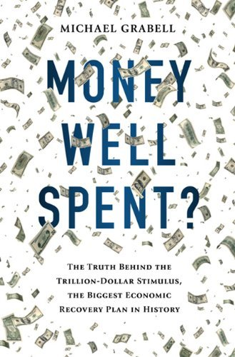 Money Well Spent?: The Truth Behind the Trillion-Dollar Stimulus, the Biggest Economic Recovery Plan in History