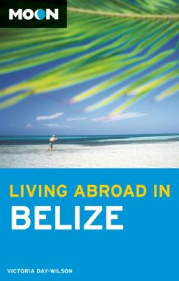 Moon Living Abroad in Belize 9781612381800