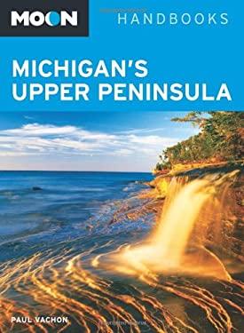 Moon Michigan's Upper Peninsula 9781612381367