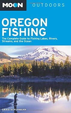 Moon Oregon Fishing: The Complete Guide to Fishing Lakes, Rivers, Streams, and the Ocean 9781612381688