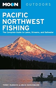 Moon Pacific Northwest Fishing: The Complete Guide to Lakes, Streams, and Saltwater 9781612381695