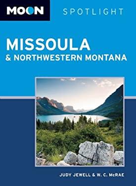Moon Spotlight Missoula & Northwestern Montana 9781612381565