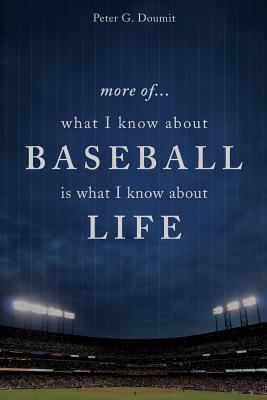 More Of... What I Know about Baseball Is What I Know about Life 9781616638245