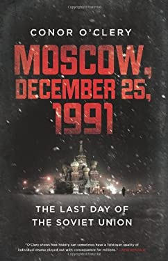 Moscow, December 25, 1991: The Last Day of the Soviet Union 9781610391986