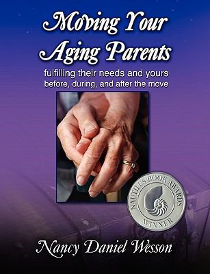 Moving Your Aging Parents: Fulfilling Their Needs and Yours Before, During, and After the Move 9781615990139