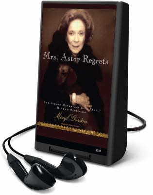 Mrs. Astor Regrets: The Hidden Betrayals of a Family Beyond Reproach [With Earbuds]