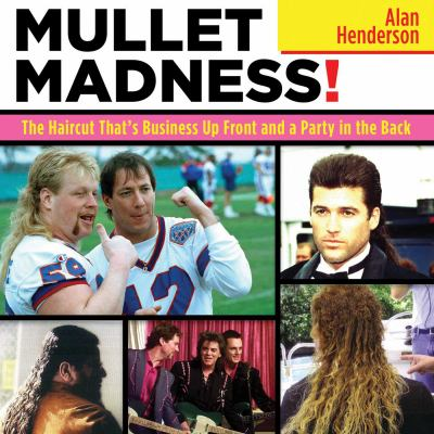 Mullet Madness!: The Haircut That's Business Up Front and a Party in the Back 9781616088606
