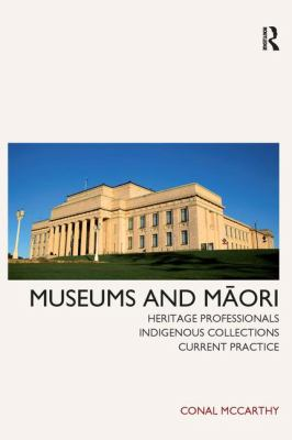 Museums and Maori: Heritage Professionals, Indigenous Collections, Current Practice 9781611320770