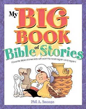 My Big Book of Bible Stories: Bible Stories! Rhyming Fun! Timeless Truth for Everyone! 9781616262372