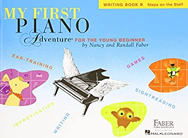 My First Piano Adventure, Writing Book B, Steps on the Staff: For the Young Beginner 9781616776220
