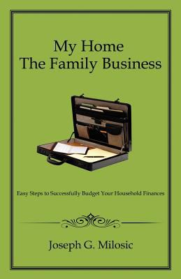 My Home the Family Business: Easy Steps to Successfully Budget Your Household Finances 9781619045897