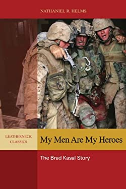 My Men Are My Heroes: The Brad Kasal Story 9781612511368