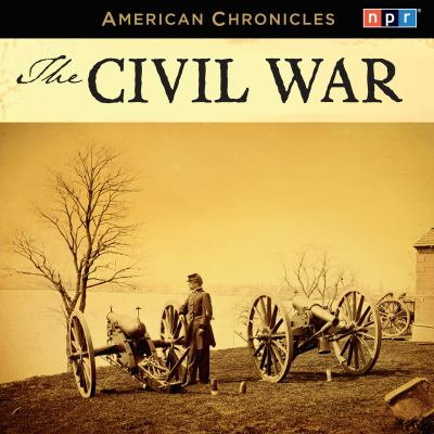 NPR American Chronicles: The Civil War 9781611742534