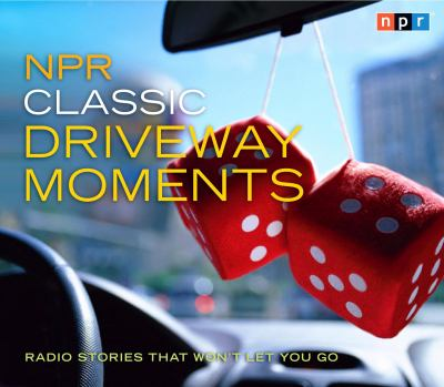 NPR Classic Driveway Moments: Radio Stories That Won't Let You Go 9781615730384