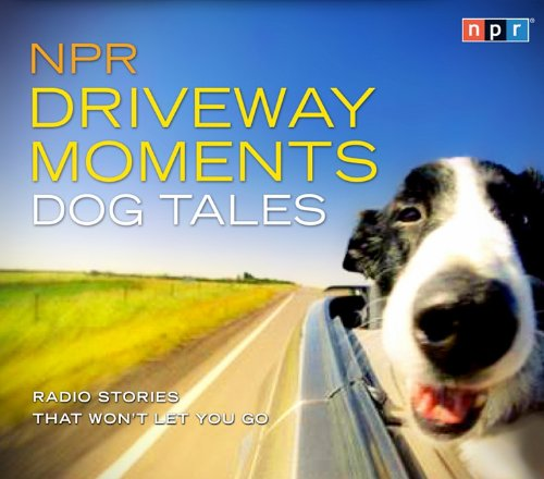 NPR Driveway Moments: Dog Tales: Radio Stories That Won't Let You Go 9781611742510