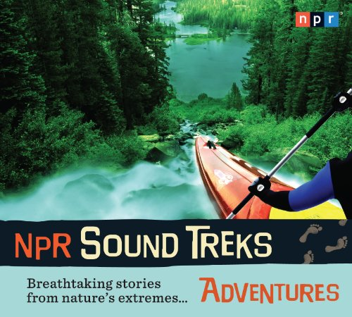 NPR Sound Treks: Adventures: Breathtaking Stories from Nature's Extremes... 9781615730643