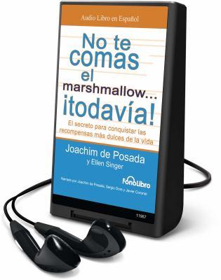 No Te Comas el Marshmalloe Todavia!: El Secreto Para Conquistar las Recompensas Mas Dulces de la Vida [With Earbuds] 9781615740659
