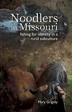 Noodlers in Missouri: Fishing for Identity in a Rural Subculture 9781612480619
