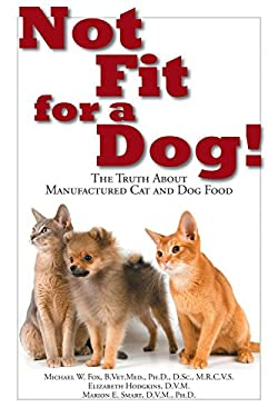 Not Fit for a Dog!: The Truth about Manufactured Cat and Dog Food 9781610351492