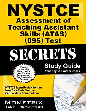 NYSTCE Assessment of Teaching Assistant Skills (ATAS) (095) Test Secrets Study Guide: NYSTCE Exam Review for the New York State Teacher Certification