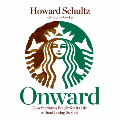 Onward: How Starbucks Fought for Its Life Without Losing Its Soul 9781611744910