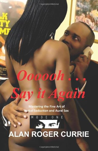 Oooooh . . . Say It Again: Mastering the Fine Art of Verbal Seduction and Aural Sex 9781614348856