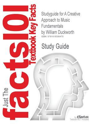 Outlines & Highlights for a Creative Approach to Music Fundamentals by William Duckworth 9781618306470