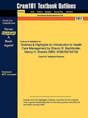 Outlines & Highlights for Introduction to Health Care Management by Sharon B. Buchbinder 9781616983970