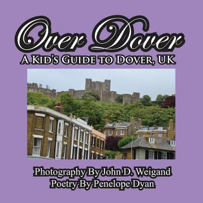 Over Dover---A Kid's Guide to Dover, UK 9781614770053