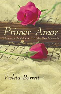 Primer Amor: Solamente Una Vez En La Vida: Una Memoria 9781617640858