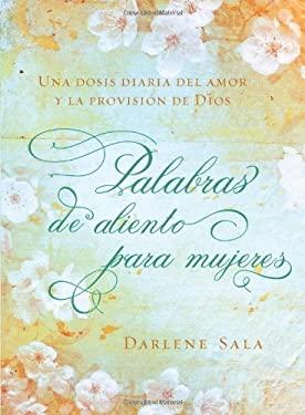 Palabras de Aliento Para Mujeres: Una Dosis Diaria del Amor y la Provision de Dios = Encourage Words for Women 9781616268688