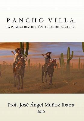 Pancho Villa. La Primera Revolucion Social del Siglo XX