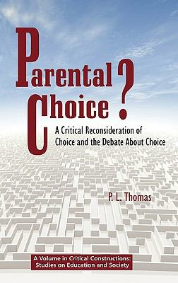 Parental Choice?: A Critical Reconsideration of Choice and the Debate about Choice (Hc) 9781617350900