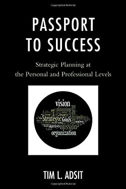 Passport to Success: Strategic Planning at the Personal and Professional Levels 9781610485258