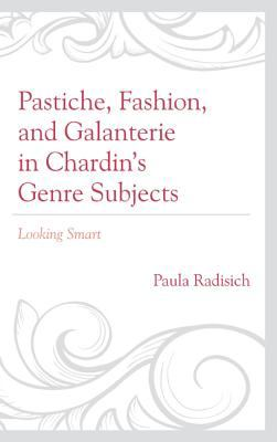 Pastiche, Fashion, and Galanterie in Chardin's Genre Subjects: Looking Smart 9781611494242