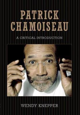 Patrick Chamoiseau: A Critical Introduction 9781617031540