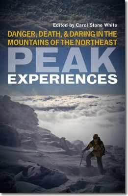 Peak Experiences: Danger, Death, and Daring in the Mountains of the Northeast 9781611682540