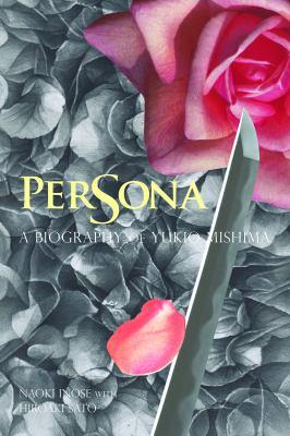 Persona: A Biography of Yukio Mishima 9781611720082