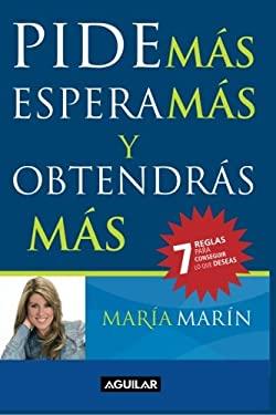 Pide Mas Espera Mas y Obtendras Mas: 7 Reglas Para Coseguir Lo Que Deseas = Ask for More to Get More 9781616051938