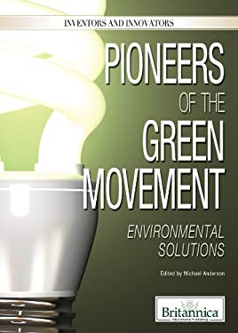 Pioneers of the Green Movement: Environmental Solutions 9781615306985
