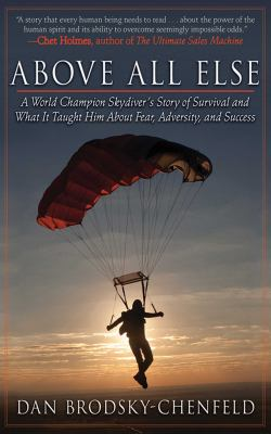 Above All Else: A World Champion Skydiver's Story of Survival and What It Taught Him about Fear, Adversity, and Success 9781616084462