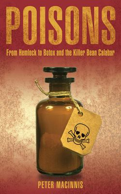 Poisons: From Hemlock to Botox and the Killer Bean of Calabar 9781611450149