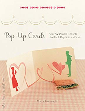 Pop-Up Cards: Over 50 Designs for Cards That Fold, Flap, Spin, and Slide 9781611800043