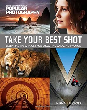 Take Your Best Shot: Essential Tips & Tricks for Shooting Amazing Photos 9781616281212