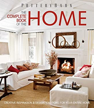 Pottery Barn the Complete Book of the Home: Creative Inspiration and Design Solutions 9781616281502