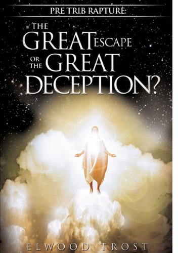 Pre Trib Rapture: The Great Escape or the Great Deception? 9781615796458